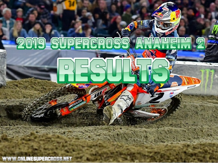 Anaheim 2 Supercross 450 and 250 Results 2019
