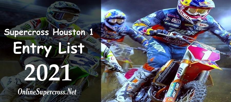 2021 Houston Supercross Rd 1 Entry List