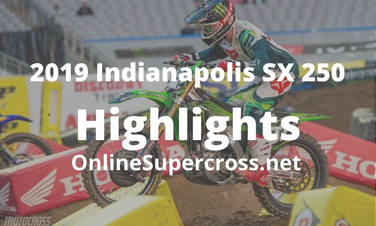 2019 Indianapolis SX 250 Main Event Highlights