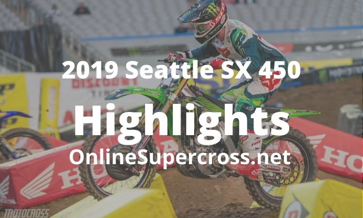 2019 Seattle SX 450 Main Event Highlights