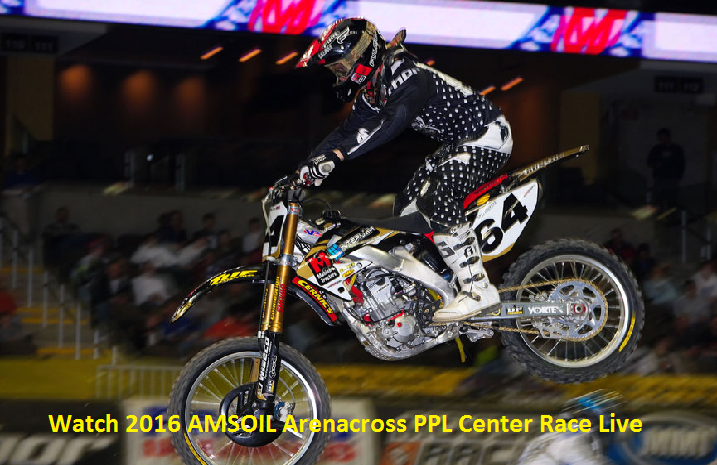 Watch 2016 AMSOIL Arenacross PPL Center Race Online Stream